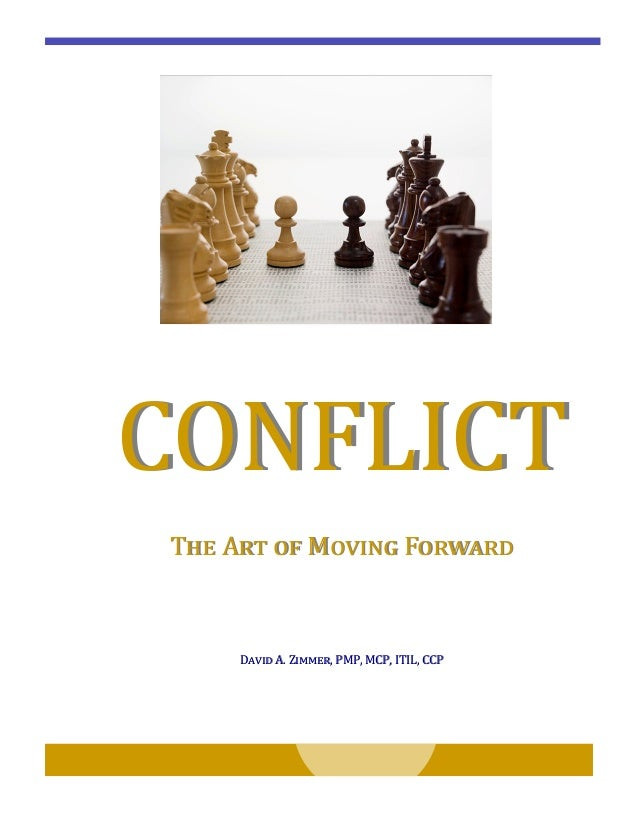 CONFLICTCONFLICTThe Art of Moving ForwardThe Art of Moving ForwardDavid A. Zimmer, PMP, MCP, ITIL, CCPDavid A. Zimmer, PMP...
