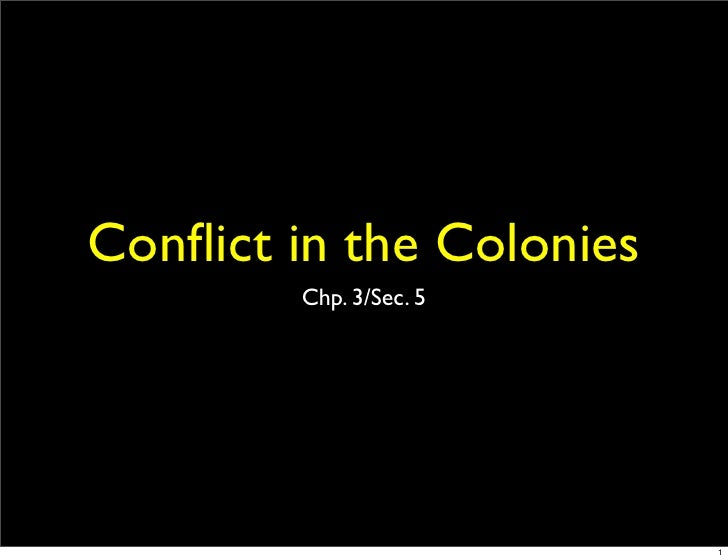 Conflict in the Colonies         Chp. 3/Sec. 5                               1