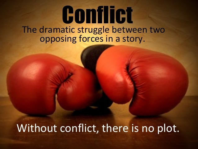 Conflict two The dramatic struggle between    opposing forces in a story.Without conflict, there is no plot.