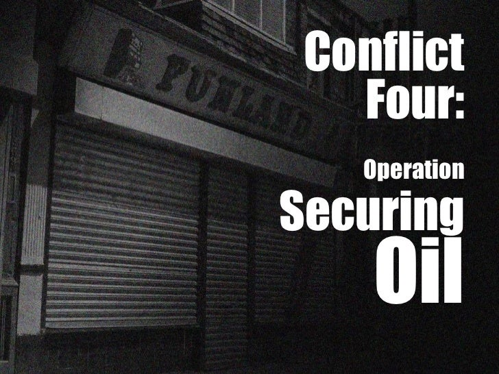 Conflict   Four:   OperationSecuring    Oil