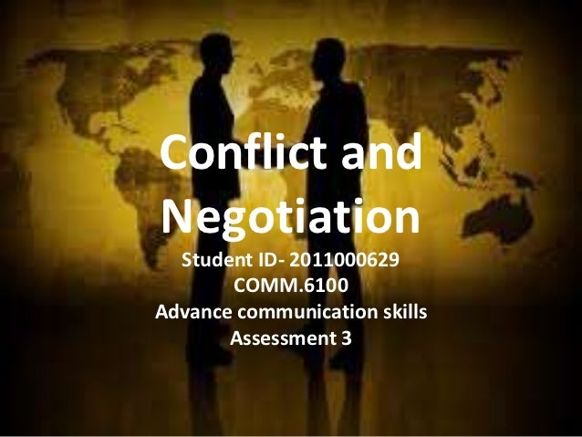 Conflict andNegotiation  Student ID- 2011000629       COMM.6100Advance communication skills       Assessment 3