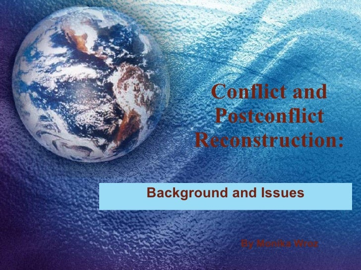 Conflict and Postconflict Reconstruction: Background and Issues By Monika Wroz