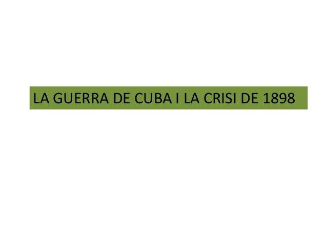 LA GUERRA DE CUBA I LA CRISI DE 1898
