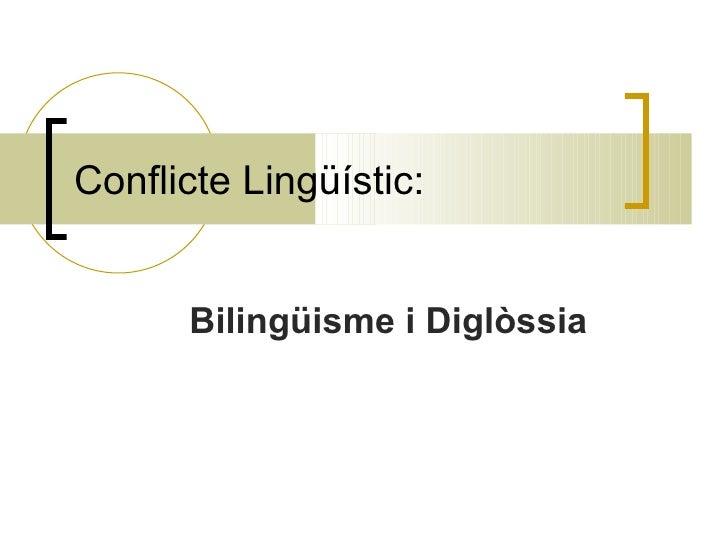 Conflicte Lingüístic:      Bilingüisme i Diglòssia