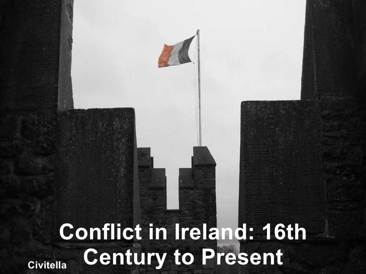 Conflict in Ireland: 16th Century to Present Civitella Civitella