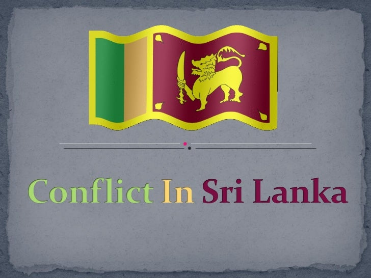 conflict in sri lanka essay Conflicts in nepal and sri lanka have both been the poor men's fight marginalised nepali population outside of the government service delivery.