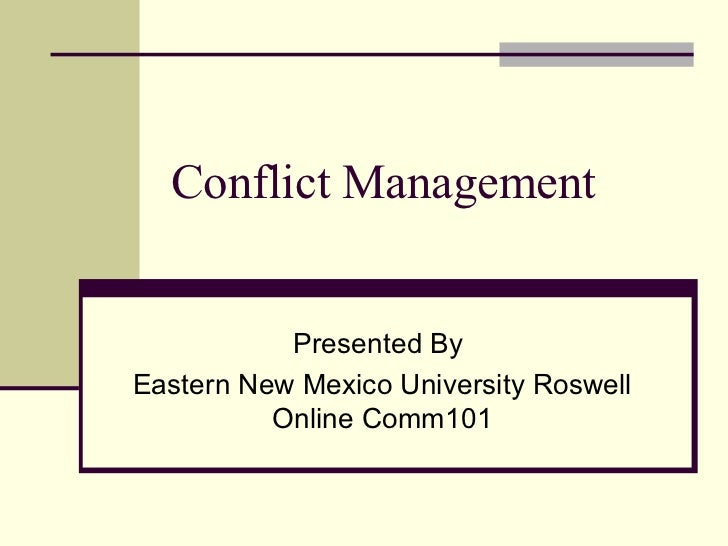 Conflict Management Presented By  Eastern New Mexico University Roswell Online Comm101