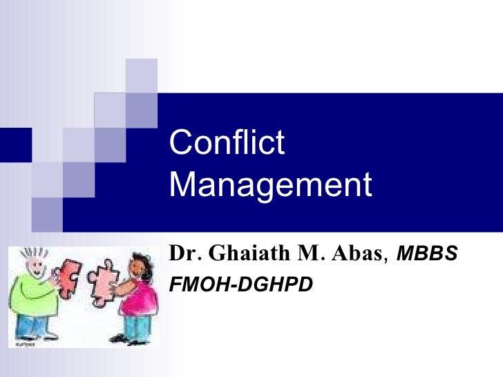 Conflict Management Dr. Ghaiath M. Abas ,  MBBS FMOH-DGHPD