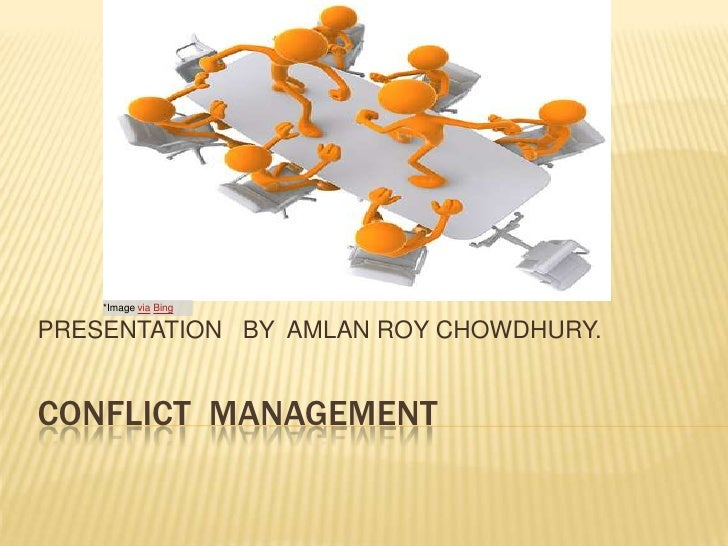 *Image via BingPRESENTATION BY AMLAN ROY CHOWDHURY.CONFLICT MANAGEMENT
