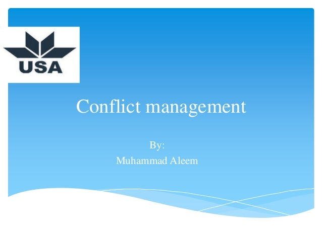 Conflict management By: Muhammad Aleem