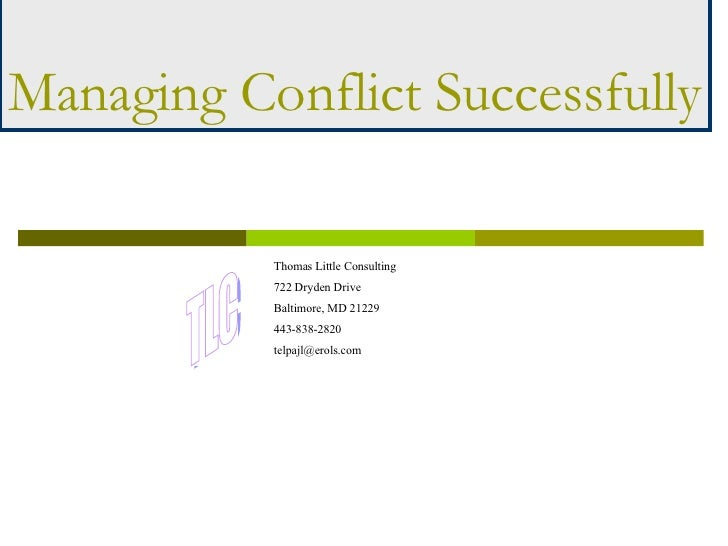 Managing Conflict Successfully Thomas Little Consulting 722 Dryden Drive Baltimore, MD 21229 443-838-2820 [email_address]