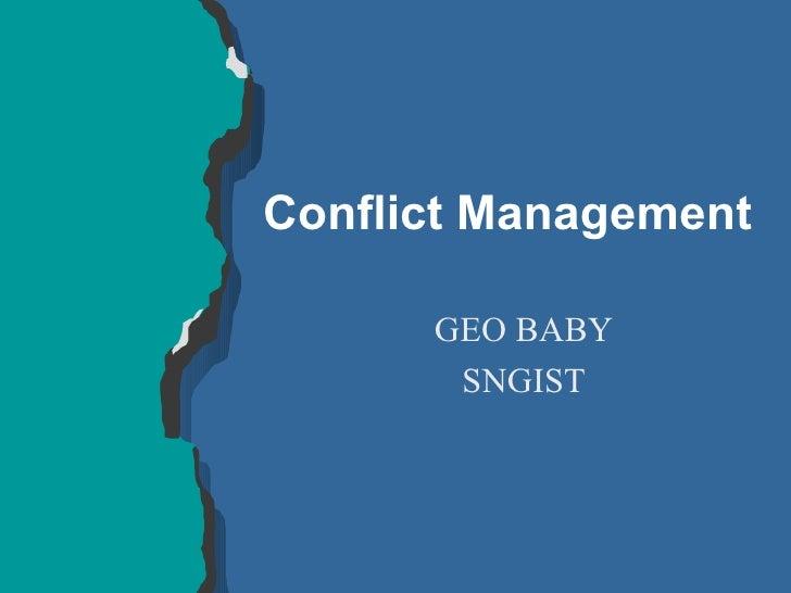 Conflict Management <ul><ul><li>GEO BABY </li></ul></ul><ul><ul><li>SNGIST </li></ul></ul>