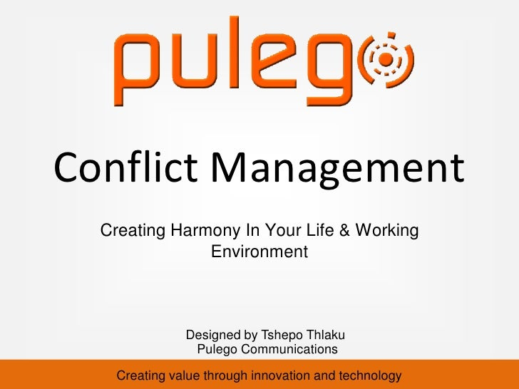 Conflict Management  Creating Harmony In Your Life & Working               Environment               Designed by Tshepo Th...