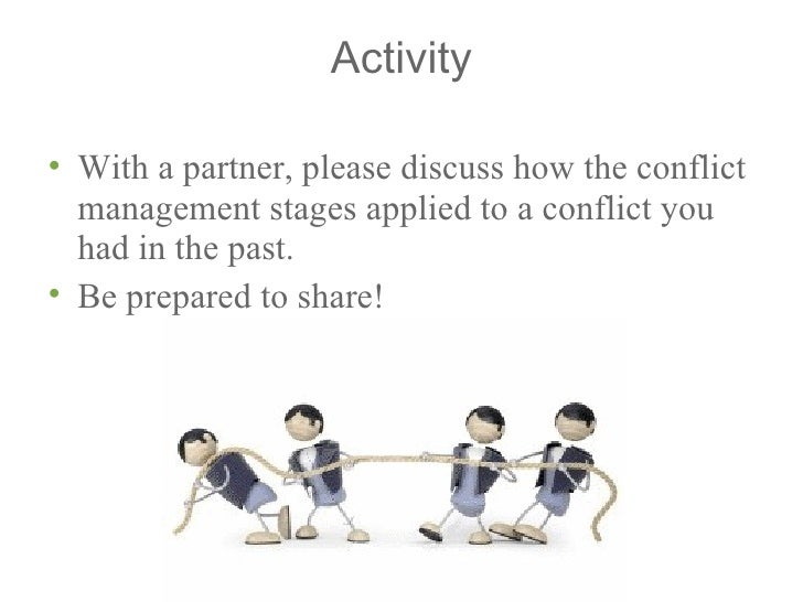 stages of conflict management Conflict management introduction to conflict: conflict is difficult to define, because it occurs in many within an organization so that any conflict can be recognized and dealt with by.