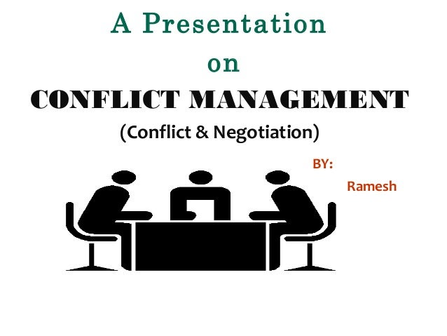 A Presentation on CONFLICT MANAGEMENT (Conflict & Negotiation) BY: Ramesh