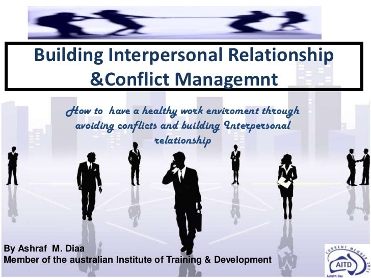 Building Interpersonal Relationship             &Conflict Managemnt             How to have a healthy work enviroment thro...
