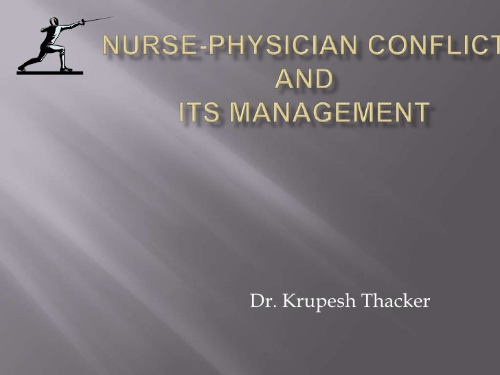 Nurse-physician Conflict and its management  <br />                                      Dr. Krupesh Thacker<br />