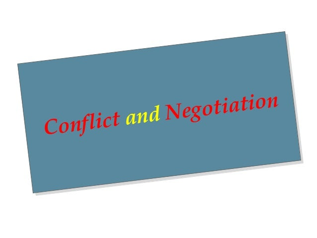 Conflict and NegotiationConflict and Negotiation