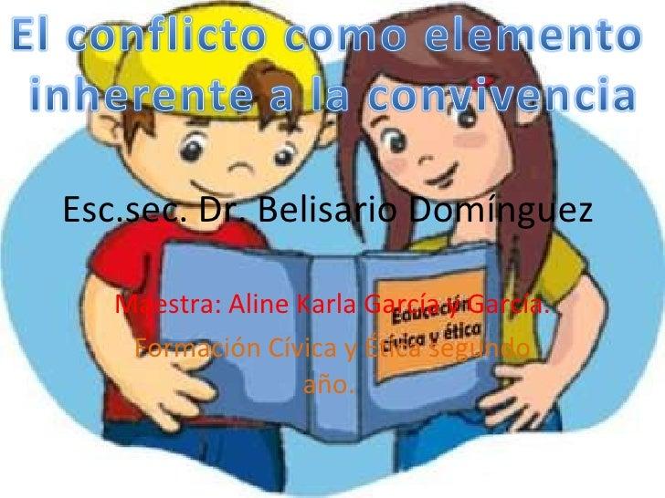Esc.sec. Dr. Belisario Domínguez  Maestra: Aline Karla García y García. Formación Cívica y Ética segundo año.
