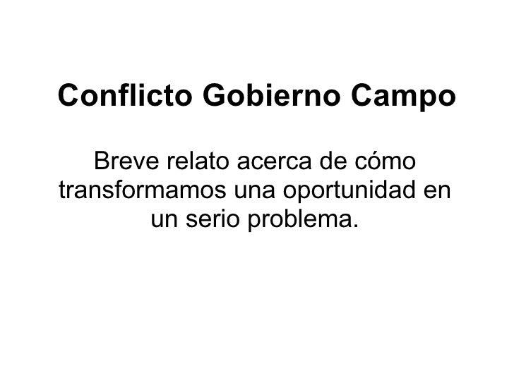 Conflicto Gobierno Campo Breve relato acerca de cómo transformamos una oportunidad en un serio problema.
