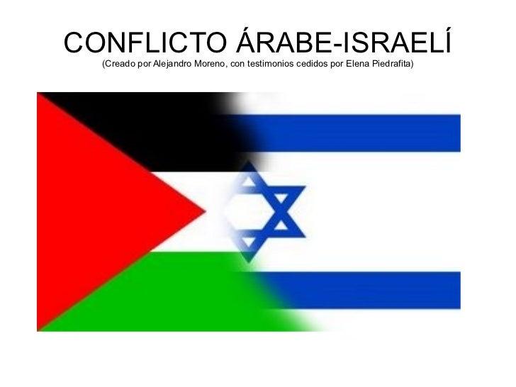CONFLICTO ÁRABE-ISRAELÍ (Creado por Alejandro Moreno, con testimonios cedidos por Elena Piedrafita)