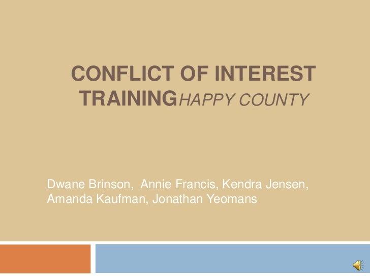 Conflict of Interest TrainingHappy County<br />Dwane Brinson,  Annie Francis, Kendra Jensen, Amanda Kaufman, Jonathan Yeom...