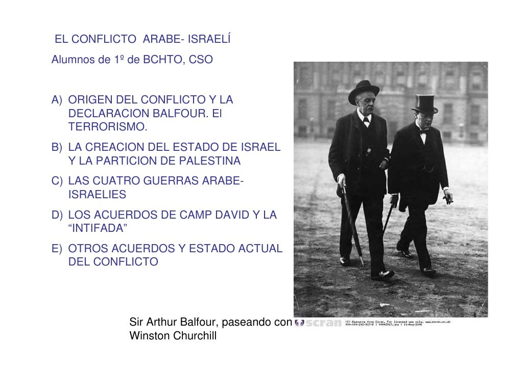 EL CONFLICTO ARABE- ISRAELÍ Alumnos de 1º de BCHTO, CSO   A) ORIGEN DEL CONFLICTO Y LA    DECLARACION BALFOUR. El    TERRO...