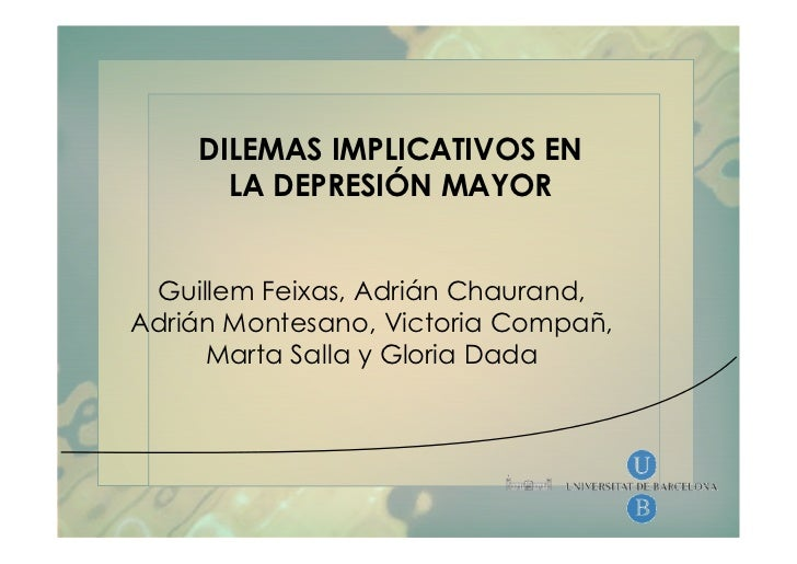 DILEMAS IMPLICATIVOS EN      LA DEPRESIÓN MAYOR Guillem Feixas, Adrián Chaurand,Adrián Montesano, Victoria Compañ,     Mar...