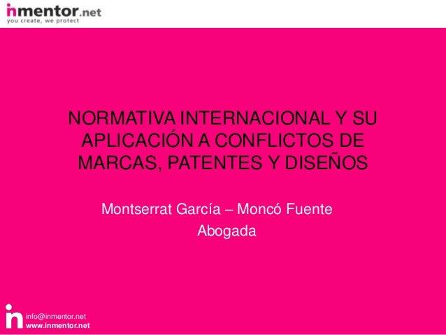 NORMATIVA INTERNACIONAL Y SU            APLICACIÓN A CONFLICTOS DE            MARCAS, PATENTES Y DISEÑOS                  ...