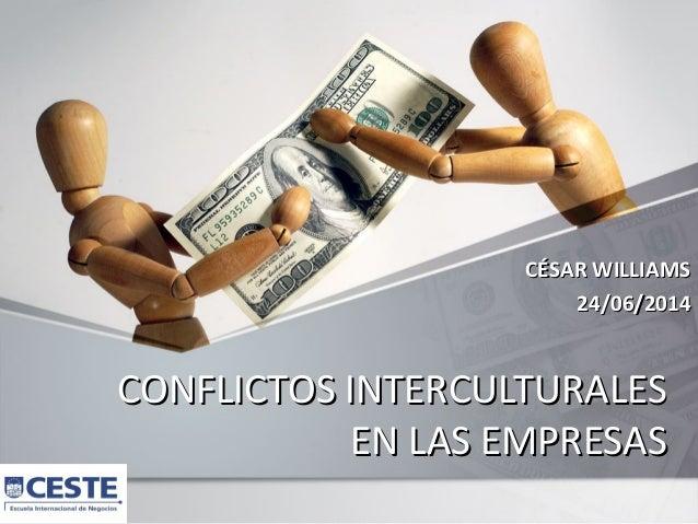 CONFLICTOS INTERCULTURALESCONFLICTOS INTERCULTURALES EN LAS EMPRESASEN LAS EMPRESAS CÉSAR WILLIAMSCÉSAR WILLIAMS 24/06/201...