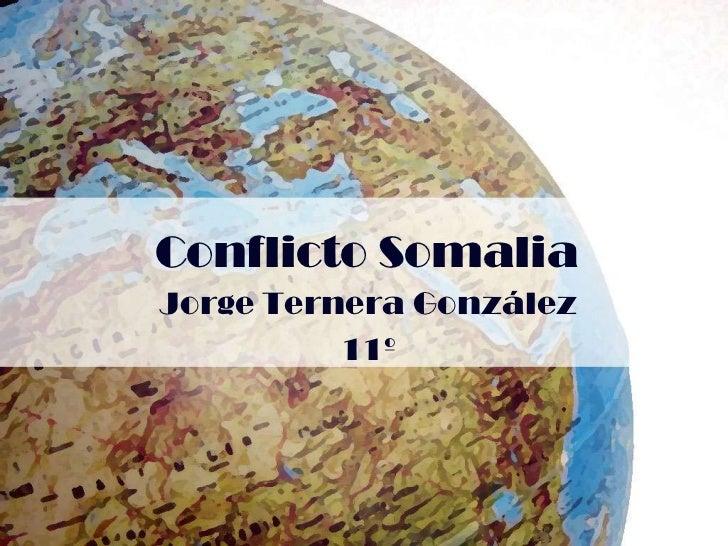 Conflicto Somalia<br />Jorge Ternera González<br />11º<br />
