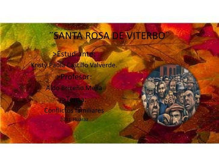 ¨SANTA ROSA DE VITERBO¨<br />>Estudiante:<br />KristyPaola Castillo Valverde.<br />>Profesor:<br />Aldo Briceño Mejía<br /...