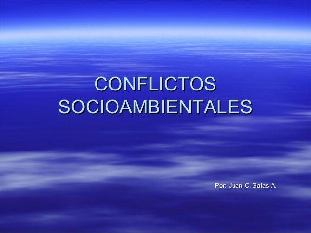 CONFLICTOSSOCIOAMBIENTALES            Por: Juan C. Salas A.