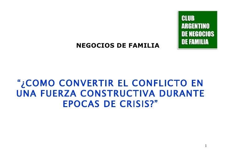 """"""" ¿COMO CONVERTIR EL CONFLICTO EN UNA FUERZA CONSTRUCTIVA DURANTE EPOCAS DE CRISIS?"""" NEGOCIOS DE FAMILIA"""