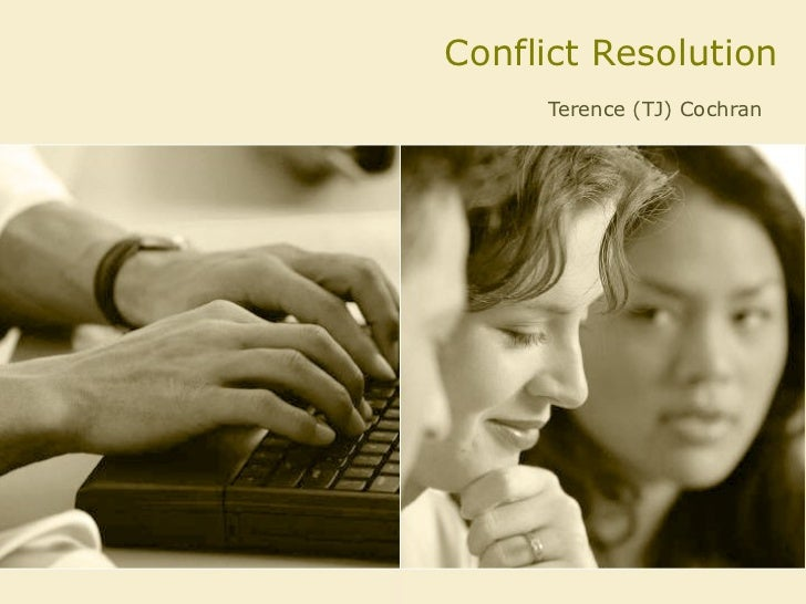 Conflict Resolution Terence (TJ) Cochran