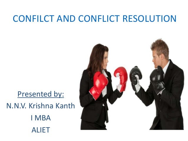 CONFILCT AND CONFLICT RESOLUTION Presented by: N.N.V. Krishna Kanth I MBA ALIET