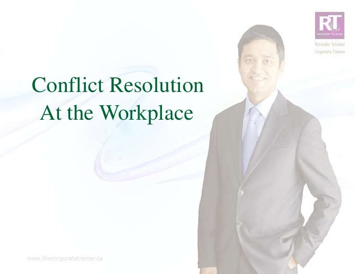 Conflict Resolution At The Workplace By Ravinder Tulsiani