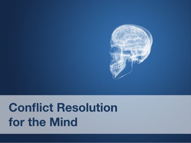Conflict resolution for the mind