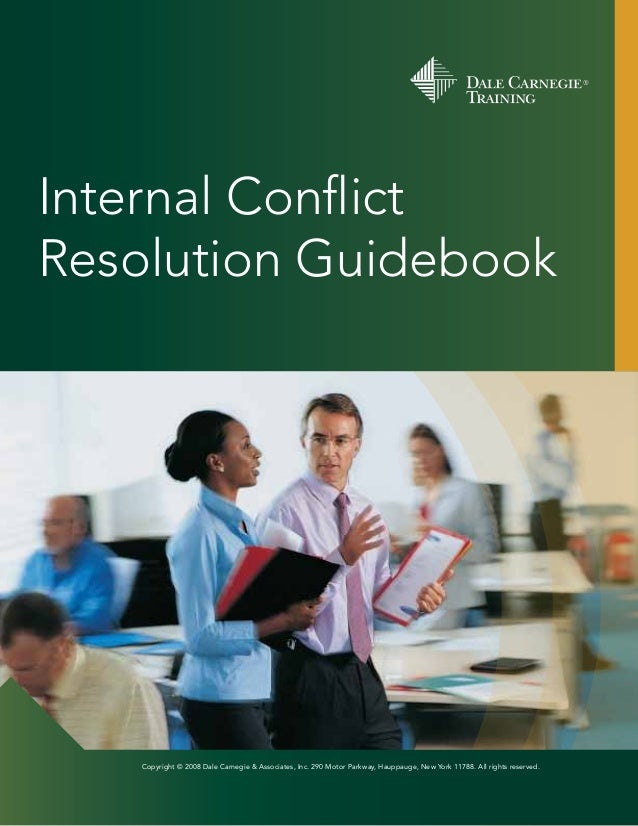 Internal Conflict Resolution Guidebook  Copyright © 2008 Dale Carnegie & Associates, Inc. 290 Motor Parkway, Hauppauge, Ne...