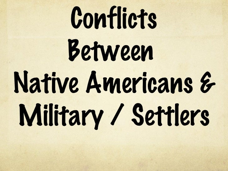 Conflicts Between  Native Americans & Military / Settlers