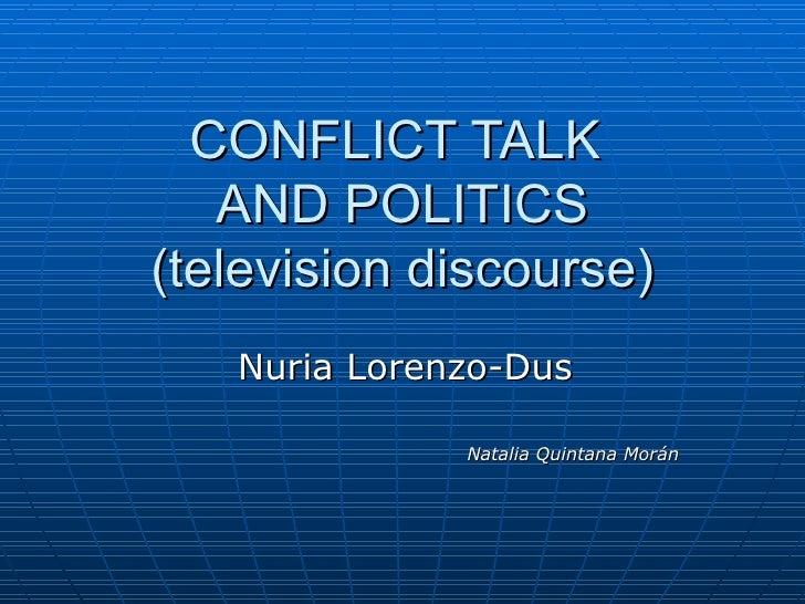 CONFLICT TALK  AND POLITICS (television discourse) Nuria Lorenzo-Dus Natalia Quintana Morán