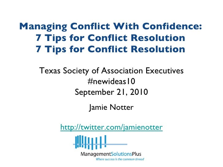 Managing Conflict With Confidence: 7 Tips for Conflict Resolution 7 Tips for Conflict Resolution Jamie Notter http://twitt...