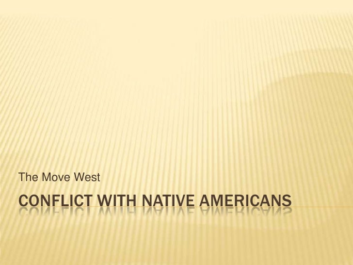 Conflict with Native Americans<br />The Move West <br />