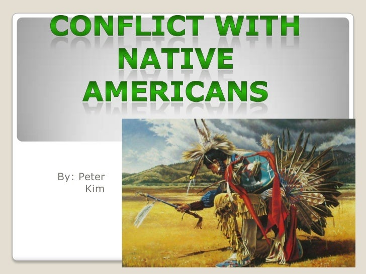 europeans native american conflict the Native americans conflict with european settlers the conflict of europeans and native americans after watching the movie the snow walker, i was very intrigued by how welcoming the native american tribe known as inuit was to the white man however, in the movie dances with wolves the sioux tribe was not as trusting and welcoming to the white man.