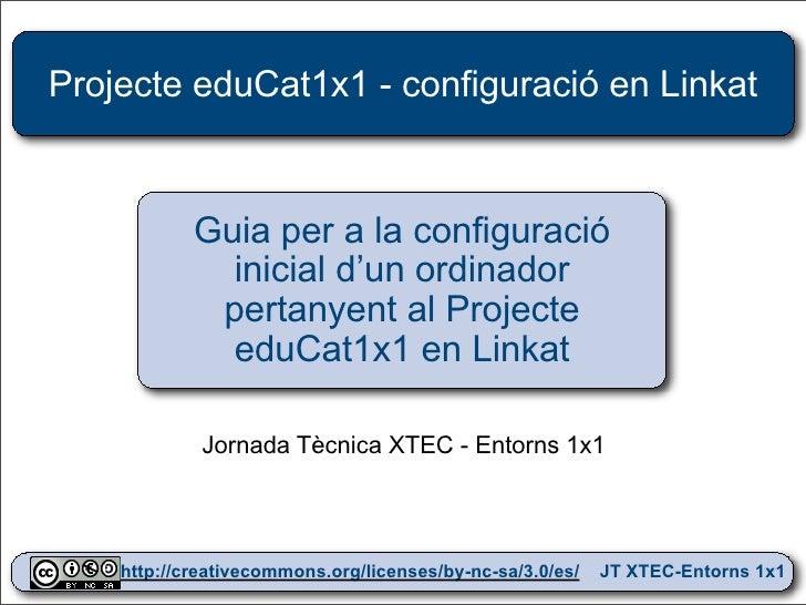 Projecte eduCat1x1 - configuració en Linkat                Guia per a la configuració               inicial d'un ordinador...