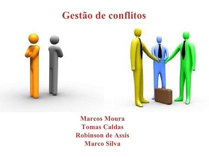 Gestão de conflitos Marcos Moura Tomás Caldas Robson de Assis Marco Silva