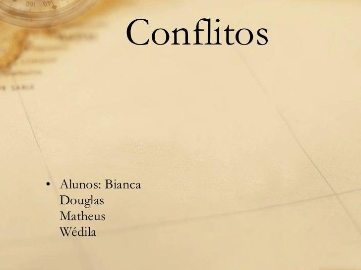 Conflitos <ul><li>Alunos: Bianca Douglas Matheus Wédila </li></ul>
