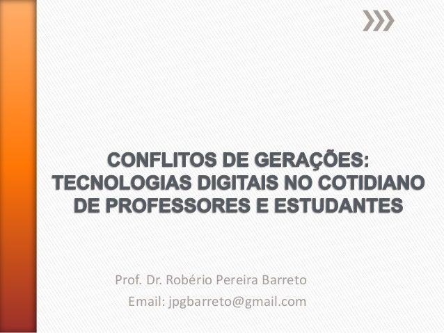 Prof. Dr. Robério Pereira Barreto Email: jpgbarreto@gmail.com