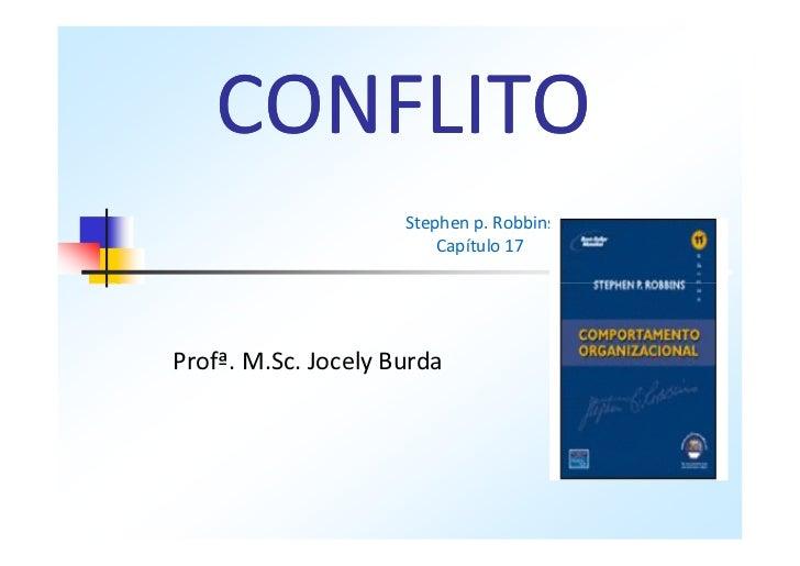 CONFLITO                     Stephen p. Robbins                         Capítulo 17Profª. M.Sc. Jocely Burda