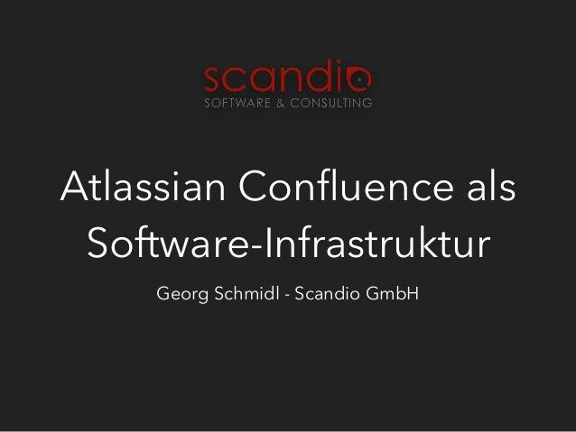 Atlassian Confluence als Software-Infrastruktur Georg Schmidl - Scandio GmbH